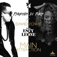 Main Attraction — Pyramids In Paris, David Zowie, Esty Leone