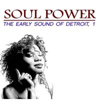 Soul Power: The Early Sound of Detroit, 1 — сборник