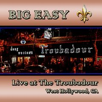Live at the Troubadour - West Hollywood — Big Easy