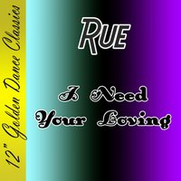 I Need Your Loving — Rue