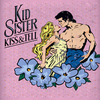Kiss & Tell — Kid Sister