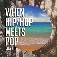 When Hip-Hop Meets Pop (Only Hits) — Hip Hop All-Stars, Hip Hop Audio Stars, Hip Hop Club, Hip Hop All-Stars, Hip Hop Audio Stars, Hip Hop Club