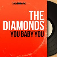 You Baby You — The Diamonds