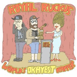 World's Okayest Rapper — Royal Ruckus, Cookbook, Royal Ruckas, Chunjay