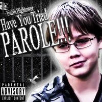 Have You Tried Parole — Isaiah Hightower