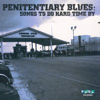 Penitentiary Blues: Songs To Do Hard Times By — сборник