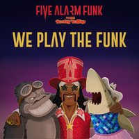 We Play the Funk — Bootsy Collins, Five Alarm Funk