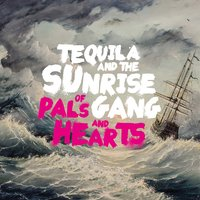 Of Pals and Hearts — Tequila & The Sunrise Gang