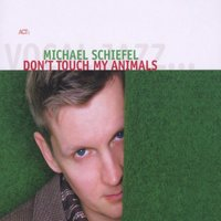 Don't Touch My Animals — Michael Schiefel
