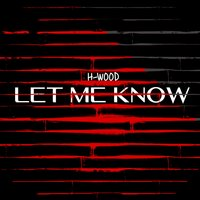 Let Me Know — H-Wood