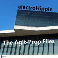 The Agit-Prop Files — electroHippie