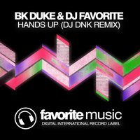Hands Up — BK Duke & DJ Favorite, DJ DNK
