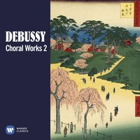 Debussy: Choral Works, Vol. 2 — Клод Дебюсси
