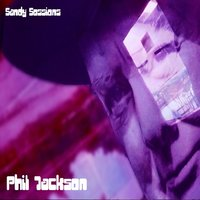 Sandy Sessions — Phil Jackson