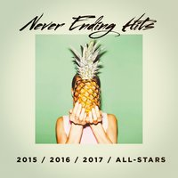 Never Ending Hits (2015, 2016, 2017 All-Stars) — Top 40 Hits, The Cover Crew, Dance Hits 2017