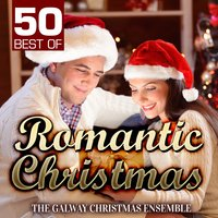 50 Best of Romantic Christmas — The Galway Christmas Ensemble