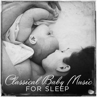 Classical Baby Music for Sleeping — Smart Baby Lullaby, Classical Music Radio, Classical Lullabies