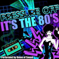 Pressure Off: It's the 80's — Union of Sound