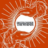 Burning Yellows / The Whines — The Whines