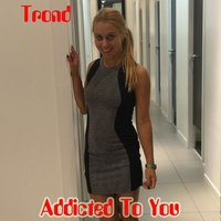 Addicted to You — Trond