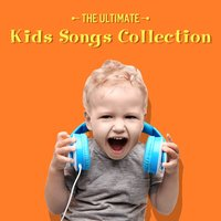 The Ultimate Kids Songs Collection — Nursery Rhymes and Kids Songs