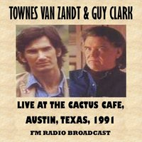 Live at the Cactus Cafe, Austin, Texas, 1991 (Fm Radio Broadcast) — Guy Clark, Townes Van Zandt