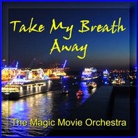 Take My Breath Away — The Magic Movie Orchestra