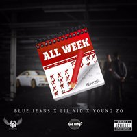 All Week — Bluejeans, Young Zo, Lil Yid