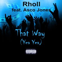 That Way (Yea Yea) — Asco Jones, Rholl