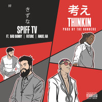 Thinkin — Spiff TV, Anuel AA, Bad Bunny, Future
