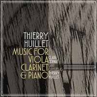 Thierry Huillet: Music for Viola, Clarinet & Piano — Clara Cernat, Thierry Huillet, Gari Cayuelas, Clara Cernat, Gari Cayuelas, Thierry Huillet