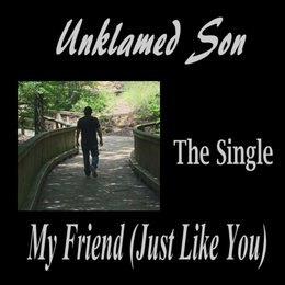 My Friend (Just Like You) — Unklamed Son