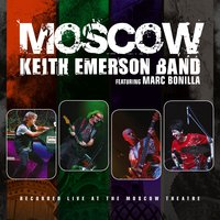 Moscow — Keith Emerson Band feat. Marc Bonilla