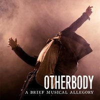 Otherbody: A Brief Musical Allegory — Ryan Scott Oliver, Nicholas Christopher, Nessie Nankivell