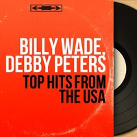 Top Hits from the USA — Billy Wade, Debby Peters, Billy Wade, Debby Peters