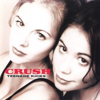 Teenage Kicks — Crush