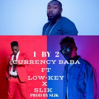 1 by 2 — Lowkey, Slik, Currency Baba
