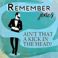 Ain't That a Kick in the Head? — Remember Jones
