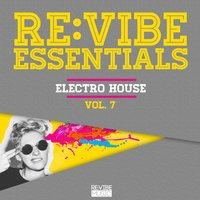 Re:Vibe Essentials - Electro House, Vol. 7 — сборник
