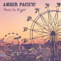 Feels so Right — Amber Pacific
