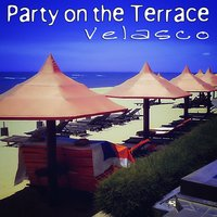 Party on the Terrace — Velasco