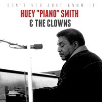 "Don't You Just Know It — Huey ""Piano"" Smith, The Clowns, Huey ""Piano"" Smith 