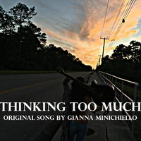 Thinking Too Much — Gianna Minichiello
