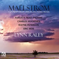 Maëlstrom: Contemporary American Piano Music — Wayne Peterson, Charles Wuorinen, Augusta Read THOMAS, Eric Moe, Lynn Raley