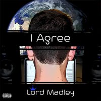I Agree — Lord Madley