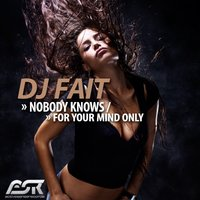 Nobody Knows /For Your Mind Only — DJ Fait