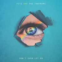 Don't Ever Let Em — Fitz and The Tantrums