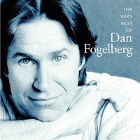 The Very Best Of Dan Fogelberg — Dan Fogelberg