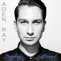 Everybody's Dressed — Aden Ray