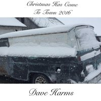 Christmas Has Come to Town 2016 — Dave Harms